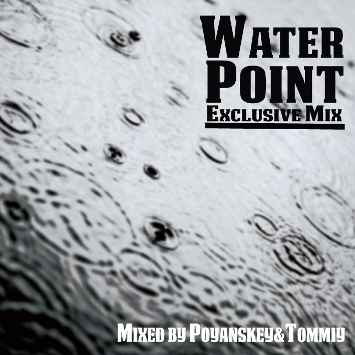 WATER POINT EXCLUSIVE MIX – MIXED BY POYANSKEY&TOMMIY